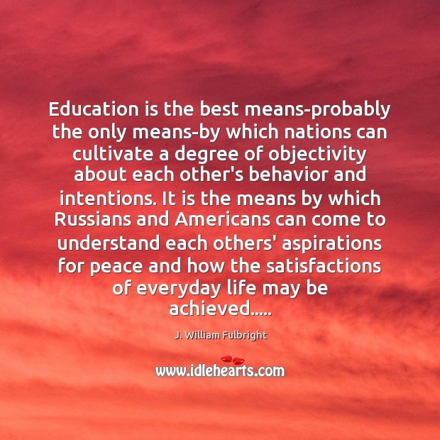 Education is the best means-probably the only means-by which nations can cultivate Education Quotes Image