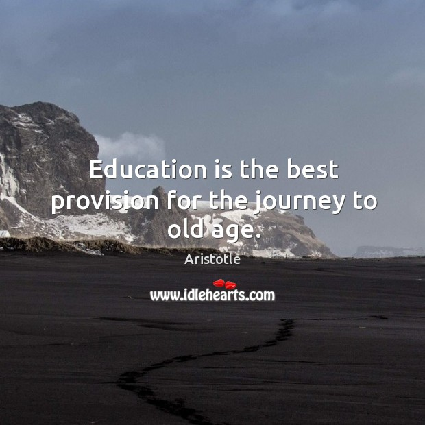 Image, Education is the best provision for the journey to old age.