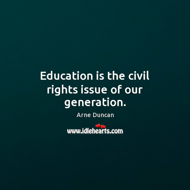 Image, Education is the civil rights issue of our generation.