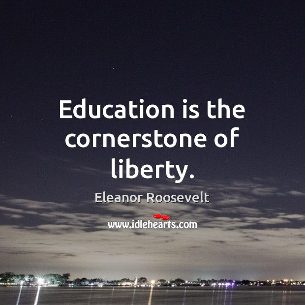 Education is the cornerstone of liberty. Education Quotes Image