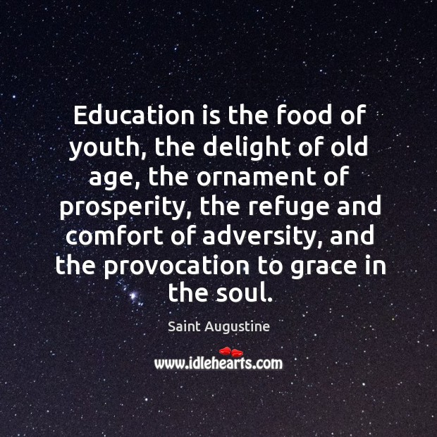 Image, Education is the food of youth, the delight of old age, the
