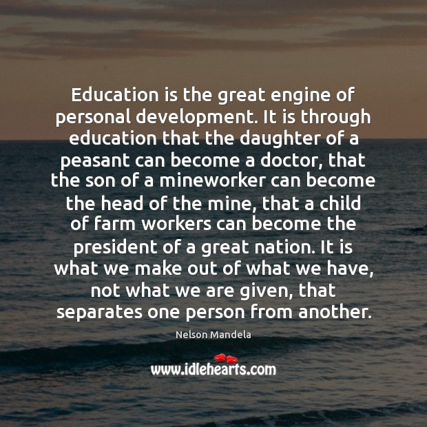 Education is the great engine of personal development. It is through education Education Quotes Image