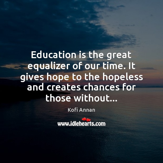 is education the great equalizer Public education is one of the fundamental pillars of a strong democratic society.