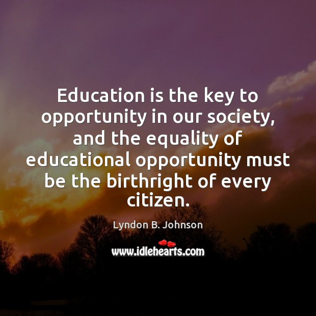 Image, Education is the key to opportunity in our society, and the equality