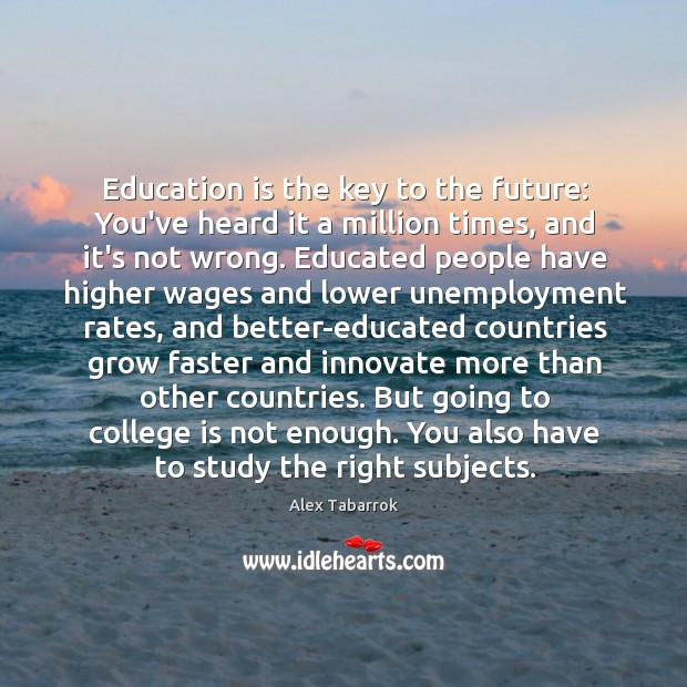 Education is the key to the future: You've heard it a million College Quotes Image