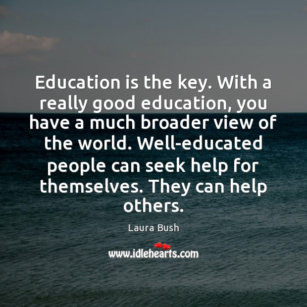 Education is the key. With a really good education, you have a Image