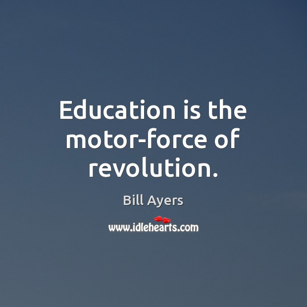 Image, Education is the motor-force of revolution.