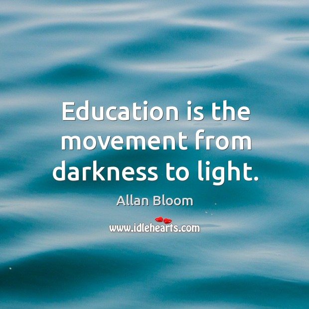 Image, Education is the movement from darkness to light.