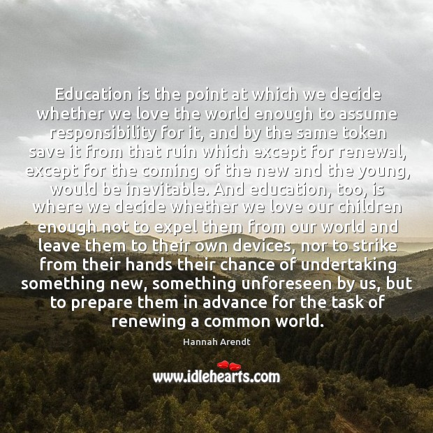 Education is the point at which we decide whether we love the Image
