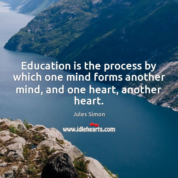 Education is the process by which one mind forms another mind, and Image