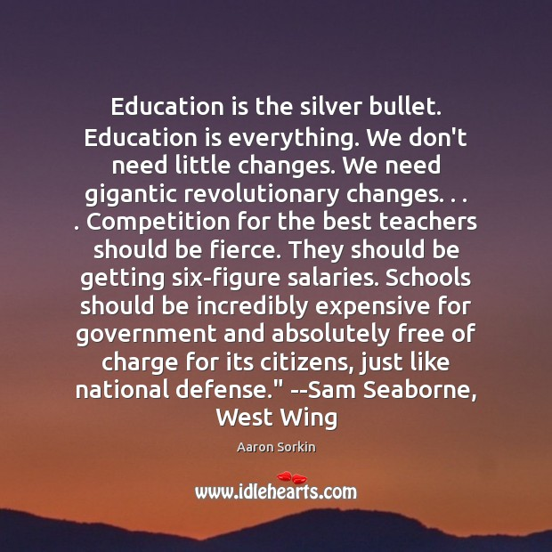 Image, Education is the silver bullet. Education is everything. We don't need little