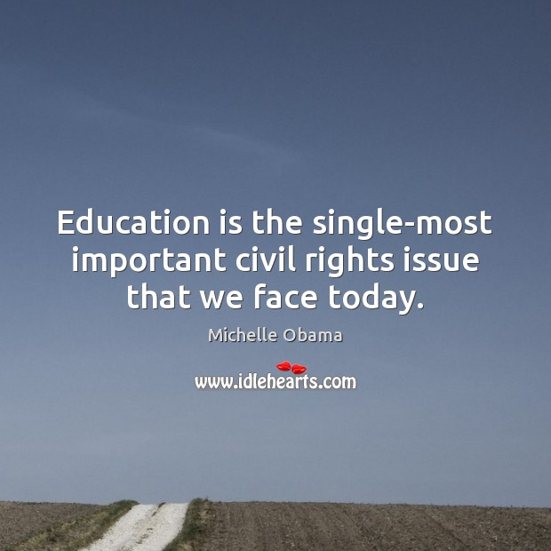 Education is the single-most important civil rights issue that we face today. Image