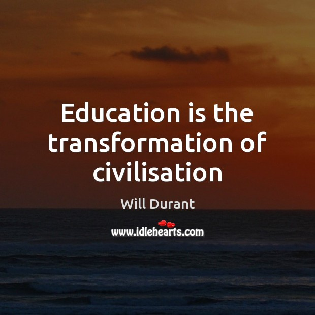 Education is the transformation of civilisation Image