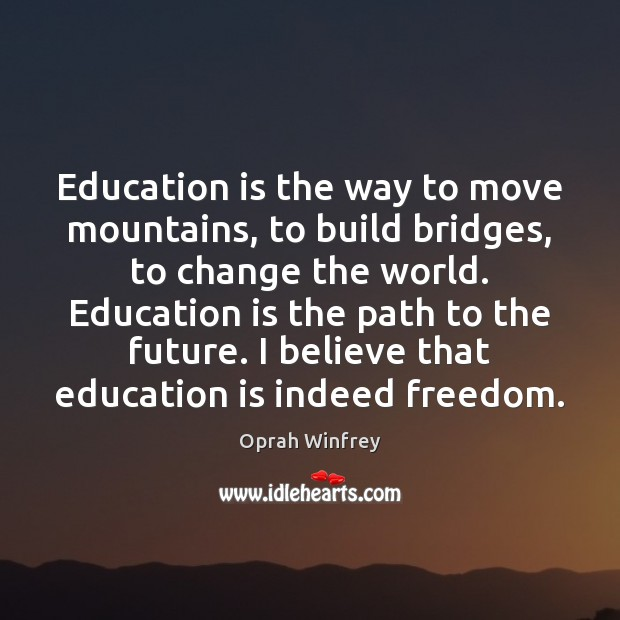 Image, Education is the way to move mountains, to build bridges, to change