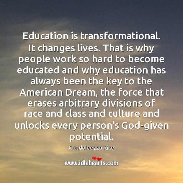 Education is transformational. It changes lives. That is why people work so Image