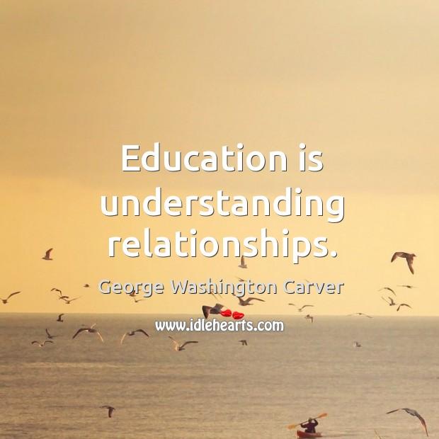 Education is understanding relationships. Image