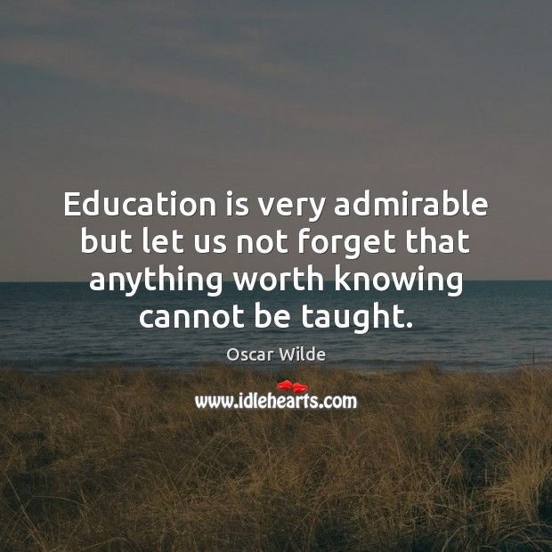 Image, Education is very admirable but let us not forget that anything worth