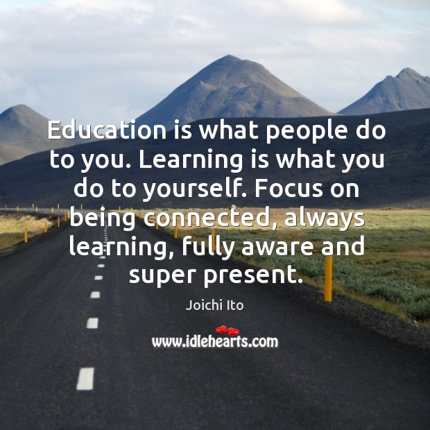 Education is what people do to you. Learning is what you do Image