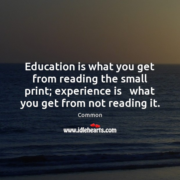 Education is what you get from reading the small print; experience is Experience Quotes Image