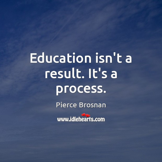 Image, Education isn't a result. It's a process.