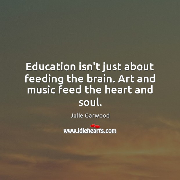 Education isn't just about feeding the brain. Art and music feed the heart and soul. Image