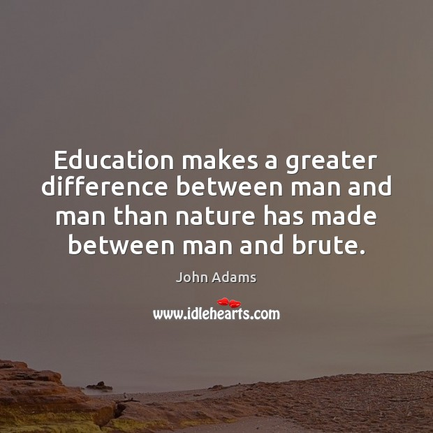 Image, Education makes a greater difference between man and man than nature has