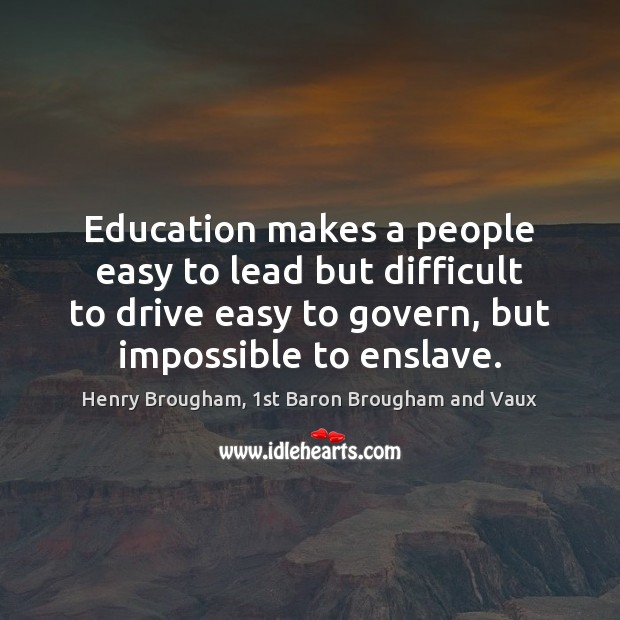 Education makes a people easy to lead but difficult to drive easy Image