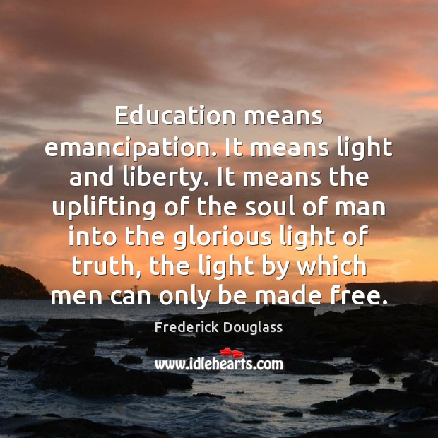 Education means emancipation. It means light and liberty. It means the uplifting Frederick Douglass Picture Quote