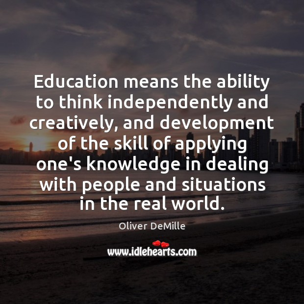 Education means the ability to think independently and creatively, and development of Skill Development Quotes Image