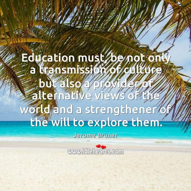 Image, Education must, be not only a transmission of culture but also a provider of alternative views