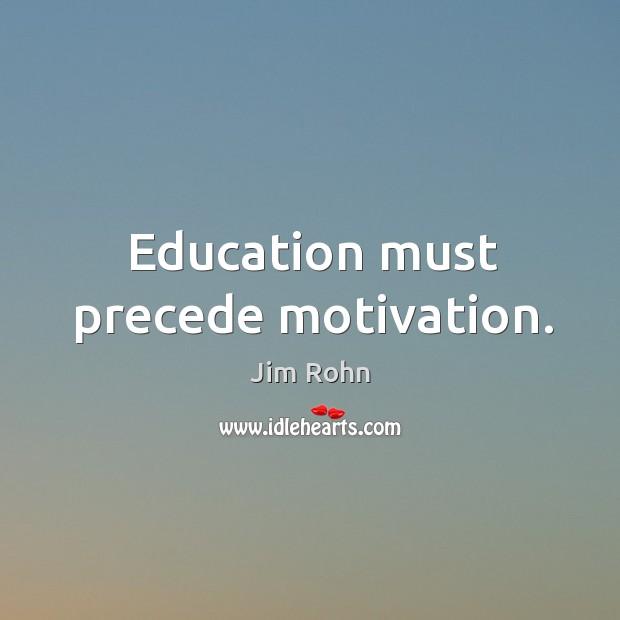 Education must precede motivation. Image