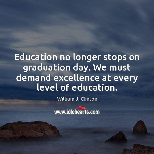 Education no longer stops on graduation day. We must demand excellence at Graduation Quotes Image