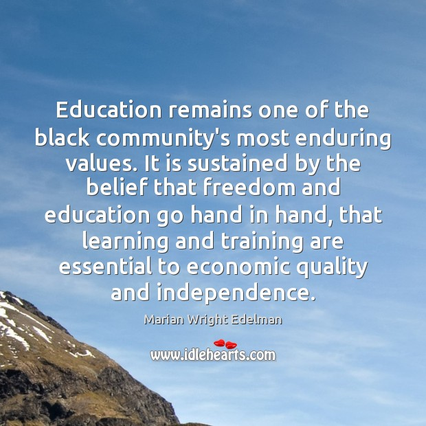 Education remains one of the black community's most enduring values. It is Marian Wright Edelman Picture Quote