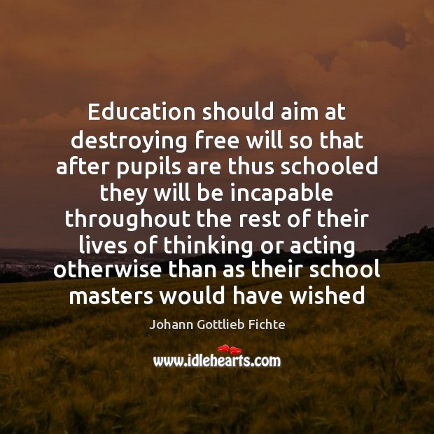 Education should aim at destroying free will so that after pupils are Image