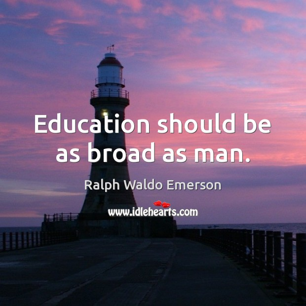 Image, Education should be as broad as man.