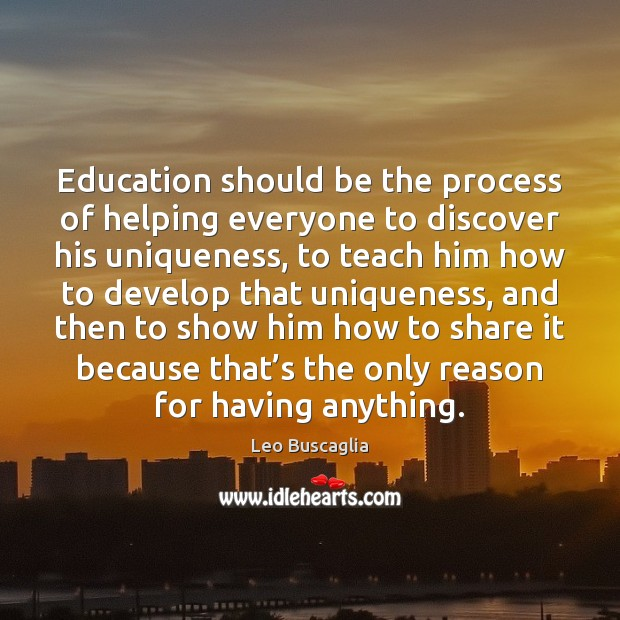Image, Education should be the process of helping everyone to discover his uniqueness,