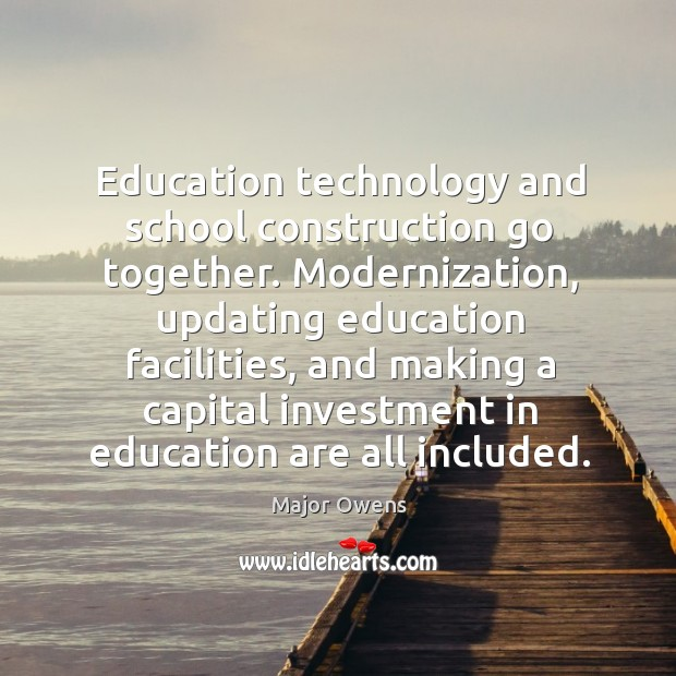 Education technology and school construction go together. Major Owens Picture Quote
