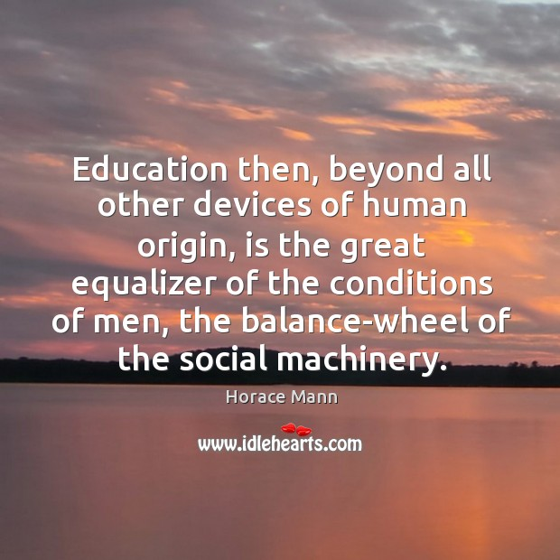 Education then, beyond all other devices of human origin Image