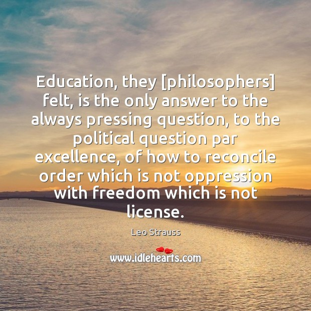 Education, they [philosophers] felt, is the only answer to the always pressing Image