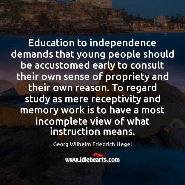 Education to independence demands that young people should be accustomed early to Independence Quotes Image