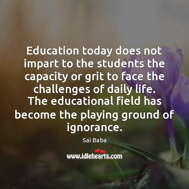 Education today does not impart to the students the capacity or grit Image