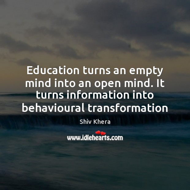 Education turns an empty mind into an open mind. It turns information Shiv Khera Picture Quote