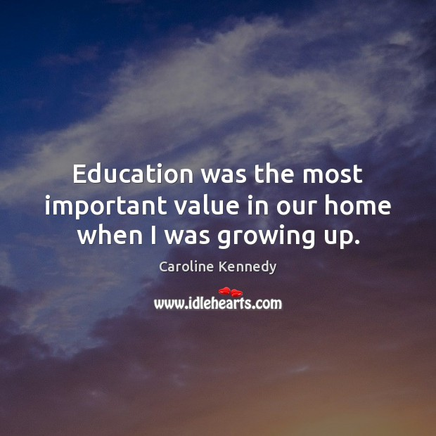 Education was the most important value in our home when I was growing up. Image