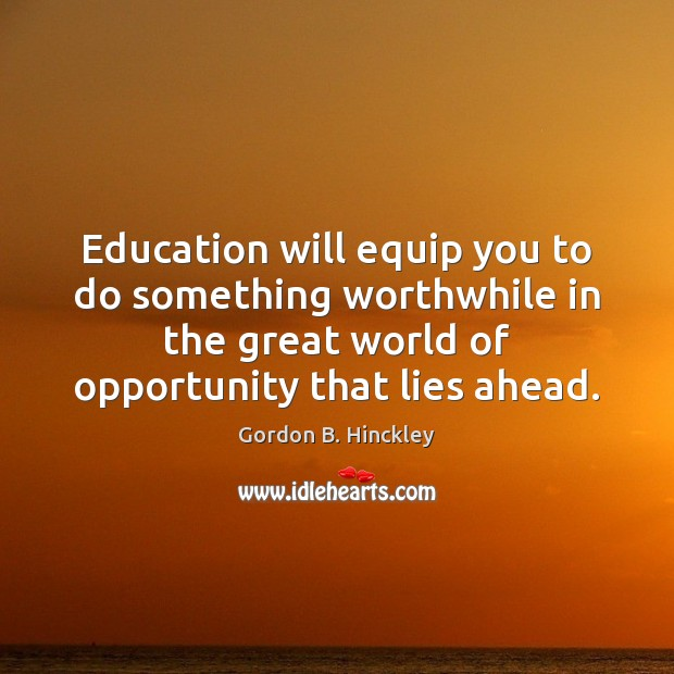 Image, Education will equip you to do something worthwhile in the great world