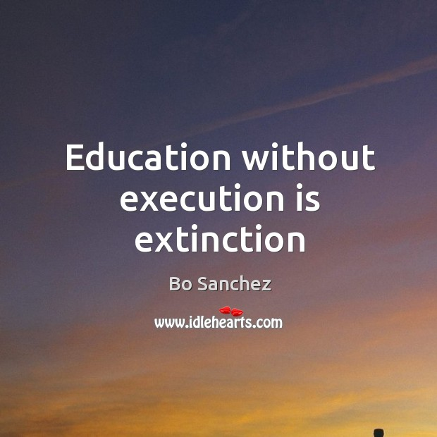 Image, Education without execution is extinction
