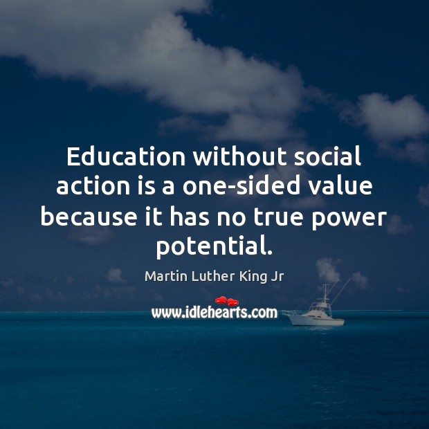 Education without social action is a one-sided value because it has no Action Quotes Image