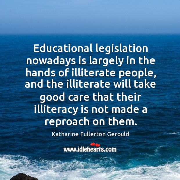 Educational legislation nowadays is largely in the hands of illiterate people, and the Image