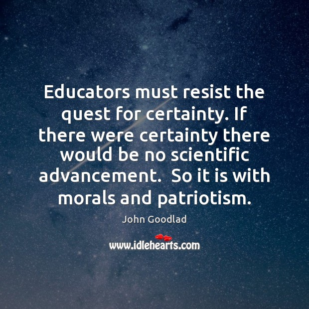 Educators must resist the quest for certainty. If there were certainty there Image