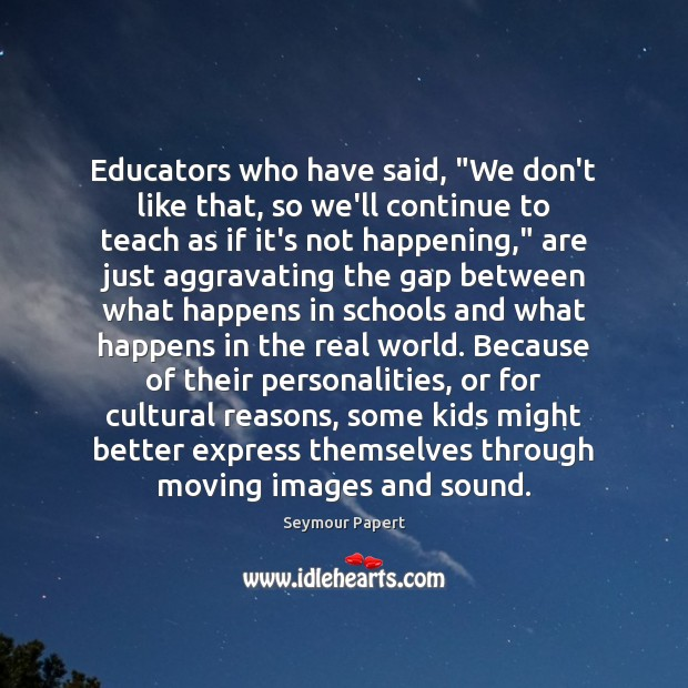 "Image, Educators who have said, ""We don't like that, so we'll continue to"