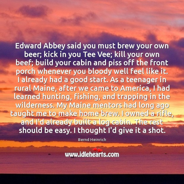 Image, Edward Abbey said you must brew your own beer; kick in you